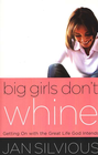 more information about Big Girls Don't Whine: Getting On With the Great Life God Intends - eBook