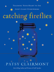 more information about Catching Fireflies: Teaching Your Heart to See God's Light Everywhere - eBook