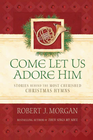 Come Let Us Adore Him: Stories Behind the Most Cherished Christmas Hymns - eBook