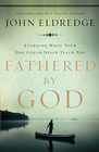 more information about Fathered by God: Learning What Your Dad Could Never Teach You - eBook