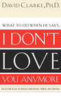 more information about I Don't Love You Anymore: What to do when he says, - eBook