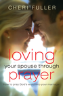 more information about Loving Your Spouse Through Prayer: How to Pray God's Word Into Your Marriage - eBook