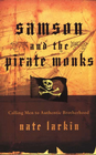 more information about Samson and the Pirate Monks: Calling Men to Authentic Brotherhood - eBook