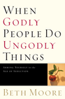 more information about When Godly People Do Ungodly Things: Finding Authentic Restoration in the Age of Seduction - eBook