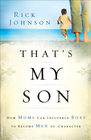 more information about That's My Son: How Moms Can Influence Boys to Become Men of Character - eBook