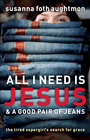 more information about All I Need Is Jesus and a Good Pair of Jeans: The Tired Supergirl's Search for Grace - eBook
