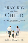 more information about Pray Big for Your Child: The Power of Praying God's Promises for Your Child's Life - eBook