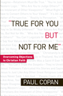 more information about True for You, But Not for Me: Overcoming Objections to Christian Faith / Revised - eBook