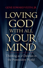 more information about Loving God with All Your Mind: Thinking as a Christian in the Postmodern World - eBook