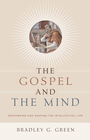 more information about The Gospel and the Mind: Recovering and Shaping the Intellectual Life - eBook