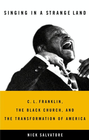 more information about Singing in a Strange Land: C. L. Franklin, the Black Church, and the Transformation of America - eBook