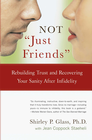 more information about NOT Just Friends: Rebuilding Trust and Recovering Your Sanity After Infidelity - eBook