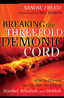 more information about Breaking the Threefold Demonic Cord: How to Discern and Defeat the Lies of Jezebel, Athaliah and Delilah - eBook