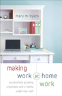 more information about Making Work at Home Work: Successfully Growing a Business and a Family under One Roof - eBook