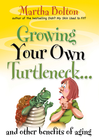 more information about Growing Your Own Turtleneck and Other Benefits of Aging - eBook