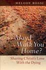 more information about May I Walk You Home?: Sharing Christ's Love With the Dying - eBook