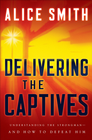 more information about Delivering the Captives: Overcoming the Strongman and Finding Victory in Christ - eBook