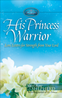 more information about His Princess Warrior: Love Letters for Strength from Your Lord - eBook