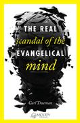The Real Scandal of the Evangelical Mind (Sampler)