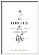 How to Begin the Christian Life (Sampler)