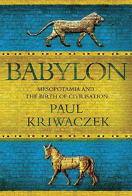 Babylon: Mesopotamia and the Birth of Civilization  -     By: Paul Kriwaczek