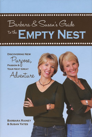 Barbara & Susan's Guide to the Empty Nest: Discovering New Purpose, Passion & Your Next Great Adventure  -     By: Barbara Rainey, Susan Yates