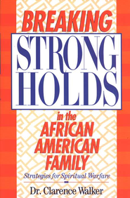 Breaking the Strongholds in the African-American Family   -     By: Dr. Clarence Walker