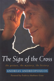 The Sign of the Cross: The Gesture, the Mystery, the  History  -     By: Andreas Andreopoulos