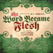 The Word Became Flesh, CD   -     By: Dan Goeller, Heidi Goeller, R.C. Sproul