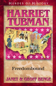 Heroes of History: Harriet Tubman, Freedombound   -     By: Janet Benge, Geoff Benge