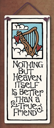 Nothing But Heaven Itself is Better Than a True Friend Plaque  -