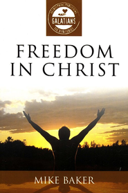 Freedom In Christ: Galatians  -     By: Mike Baker