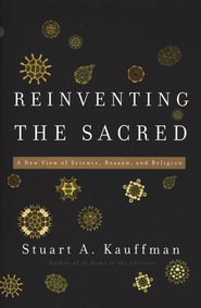 Reinventing the Sacred: A New View of Science, Reason, and Religion  -     By: Stuart A. Kauffman