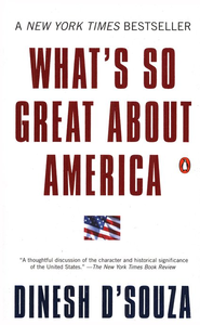 What's So Great About America  -     By: Dinesh D'Souza
