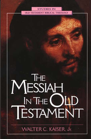 The Messiah in the Old Testament   -              By: Walter C. Kaiser Jr.