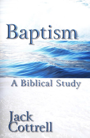 Baptism: A Biblical Study   -     By: Jack Cottrell