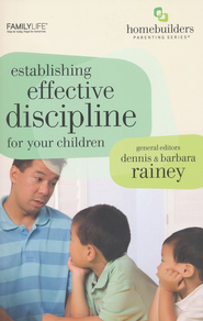 Establishing Effective Discipline  -     Edited By: Dennis Rainey, Barbara Rainey     By: Dennis Rainey(Eds.) & Barbara Rainey(Eds.)