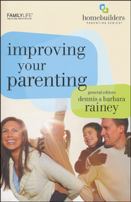 Improving Your Parenting  -              Edited By: Dennis Rainey, Barbara Rainey                   By: Dennis Rainey(Eds.) & Barbara Rainey(Eds.)
