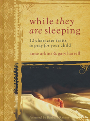 While They are Sleeping: 12 Character Traits to Pray for Your Child  -     By: Ann Arkins, Gary Harrell