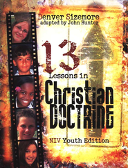 Thirteen Lessons on Christian Doctrine, Youth Edition  -     Edited By: John Hunter     By: Denver Sizemore