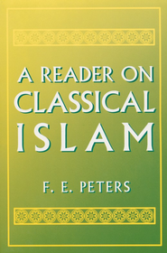 A Reader in Classical Islam   -     By: F.E. Peters