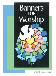 Banners for Worship  -     By: Carol Harms