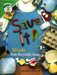Save It: Fifty-Two Crafts from Recyclable Items  -     By: Anita Reith Stohs