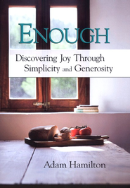 Enough: Discovering Joy Through Simplicity and Generosity - DVD Video Study  -     By: Adam Hamilton