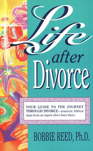 Life after Divorce: How to Grow Through a Divorce  -     By: Bobbie Reed
