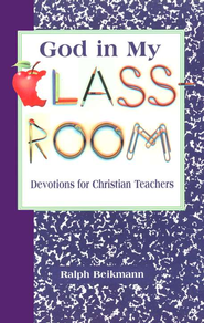 God in My Classroom: Devotions for Christian Teachers  -     By: Ralph Beikmann