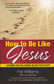 How to Be Like Jesus   -              By: Pat Williams, Jim Denney