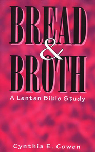 Bread and Broth: A Lenten Bible Study   -     By: Cynthia E. Cowen