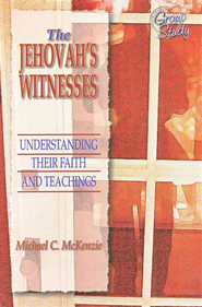 The Jehovah's Witness: Understanding Their Faith and Teachings  -     By: Michael McKenzie