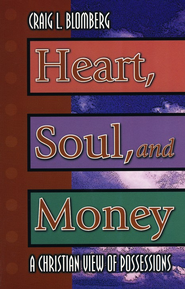 Heart, Soul, and Money: A Christian View of Possessions  -     By: Craig L. Blomberg